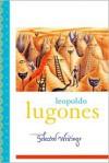 Leopoldo Lugones: Selected Writings - Leopoldo Lugones, Gwen Kirkpatrick
