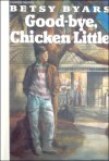 Goodbye Chicken Little - Betsy Cromer Byars