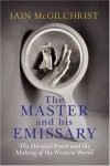 The Master and His Emissary: The Divided Brain and the Making of the Western World - Iain McGilchrist