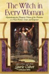 The Witch in Every Woman: Reawakening the Magical Nature of the Feminine to Heal, Protect, Create, and Empower - Laurie Cabot, Jean Mills