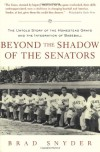 Beyond the Shadow of the Senators : The Untold Story of the Homestead Grays and the Integration of Baseball - Brad Snyder