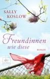 Freundinnen wie diese: Roman - Sally Koslow