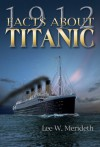 1912 Facts about the Titanic - Lee W. Meredith