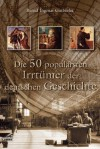 Die 50 populärsten Irrtümer der Geschichte - Bernd Ingmar Gutberlet