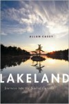 Lakeland: Journeys into the Soul of Canada - Allan Casey