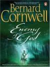 Enemy of God: A Novel of Arthur (The Warlord Chronicles, #2) - Bernard Cornwell