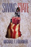 Swing State: A Novel - Michael T. Fournier