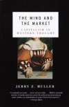 The Mind and the Market: Capitalism in Western Thought - Jerry Z. Muller