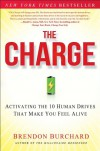 The Charge: Activating the 10 Human Drives That Make You Feel Alive - Brendon Burchard