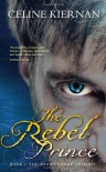 The Rebel Prince  - Celine Kiernan