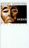 Heban - Ryszard Kapuściński