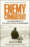 Enemy Combatant: My Imprisonment at Guantanamo, Bagram, And Kandahar - Moazzam Begg, Victoria Brittain
