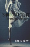 Shadow Light (Beautiful Beings #3) - Kailin Gow
