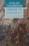 Mirror to Damascus (Century travellers) - Colin Thubron
