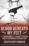 Blood Beneath My Feet: The Journey of a Southern Death Investigator - Joseph Scott Morgan