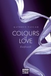 Colours of Love: Entfesselt. Roman - Kathryn Taylor