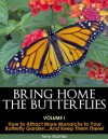 Bring Home The Butterflies Vol. I: How to Attract More Monarchs to your Butterfly Garden...and Keep them there! - Tony Gomez