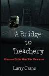 A Bridge To Treachery - Larry Crane
