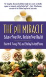 The pH Miracle: Balance Your Diet, Reclaim Your Health - Robert O. Young, Shelley Redford Young