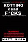 Rotting Dead F*cks - Matt Shaw