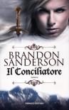 Il Conciliatore - Brandon Sanderson, Gabriele Giorgi