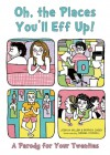 Oh, the Places You'll Eff Up: A Parody for Your Twenties - Joshua Miller, Patrick Casey, Gemma Correll