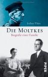 Die Moltkes: Von Königgrätz nach Kreisau. Eine deutsche Familiengeschichte - Jochen Thies