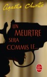 Un meurtre sera commis le... - Agatha Christie