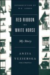 Red Ribbon on a White Horse: My Story - Anzia Yezierska, Louise Levitas Henriksen, W.H. Auden
