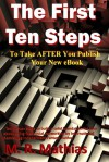 The First Ten Steps: Ten Proven Steps to Build a Solid Foundation for Your eBook Using Free Social Networking - M.R. Mathias