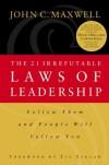 The 21 Irrefutable Laws of Leadership: Follow Them and People Will Follow You - John C. Maxwell, Zig Ziglar