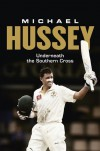 Michael Hussey: Underneath the Southern Cross - Mike Hussey