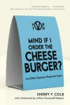 Mind if I Order the Cheeseburger?: And Other Questions People Ask Vegans - Sherry F. Colb