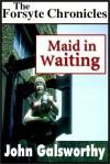 Maid In Waiting - John Galsworthy