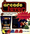 Arcade Fever The Fan's Guide To The Golden Age Of Video Games - John Sellers