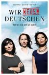 Wir neuen Deutschen - Wer wir sind, was wir wollen - Alice Bota, Khuê Pham, Özlem Topçu