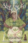 The Greenwood Tarot: Pre-Celtic Shamanism of the Mythic Forest - Mark Ryan