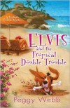 Elvis and the Tropical Double Trouble - Peggy Webb