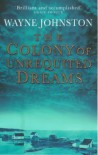 colony of unrequited dreams - Wayne Johnston