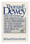 Thomas E. Dewey and His Times - Richard Norton Smith