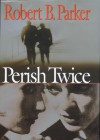 Perish Twice - ROBERT B. PARKER
