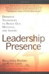 Leadership Presence: Dramatic Techniques to Reach Out, Motivate, and Inspire - Belle Linda Halpern, Kathy Lubar
