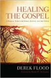 Healing the Gospel: A Radical Vision for Grace, Justice, and the Cross - Derek Flood,  Foreword by Brian McLaren
