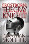 Frostborn: The Gray Knight (Frostborn #1) - Jonathan Moeller