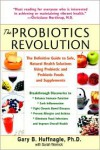 The Probiotics Revolution: The Definitive Guide to Safe, Natural Health Solutions Using Probiotic and Prebiotic Foods and Supplements - Gary B. Huffnagle, Sarah Wernick