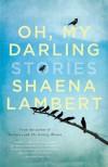Oh, My Darling - Shaena Lambert