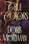 True Colors: A Novel - Doris Mortman