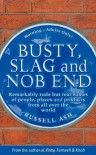 Busty, Slag & Nob End: Remarkably Rude But Real Names of People, Places & Products from Around the World - Russell Ash