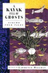 A Kayak Full of Ghosts: Eskimo Tales - Lawrence Millman