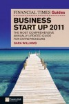 The Financial Times Guide to Business Start Up 2011: The most comprehensive annually updated guide for entrepreneurs (6th Edition) (Financial Times Guides) - Sara Williams